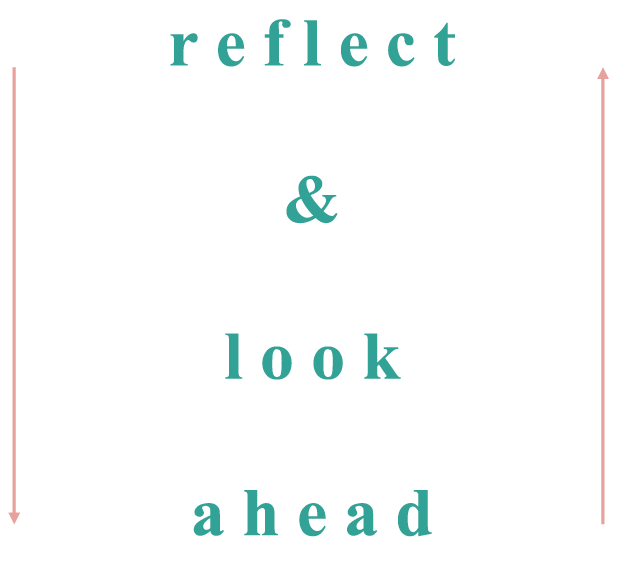 Reflect and look ahead
